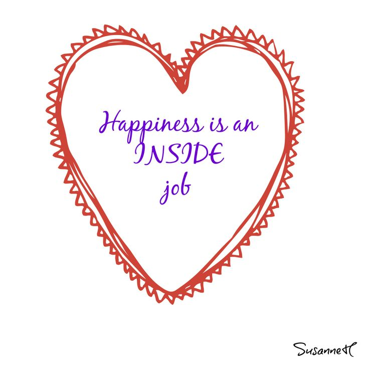 Happiness is and INSIDE job. Right?