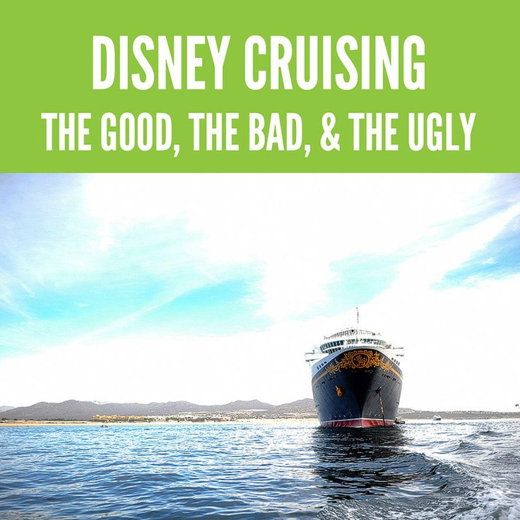 Disney Cruising - The Good, The Bad, & The Ugly