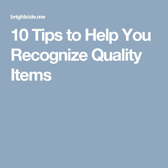 10Tips toHelp You Recognize Quality Items