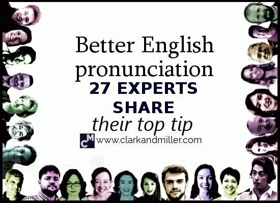 Better English Pronunciation - 27 Experts Share Their Top Tip