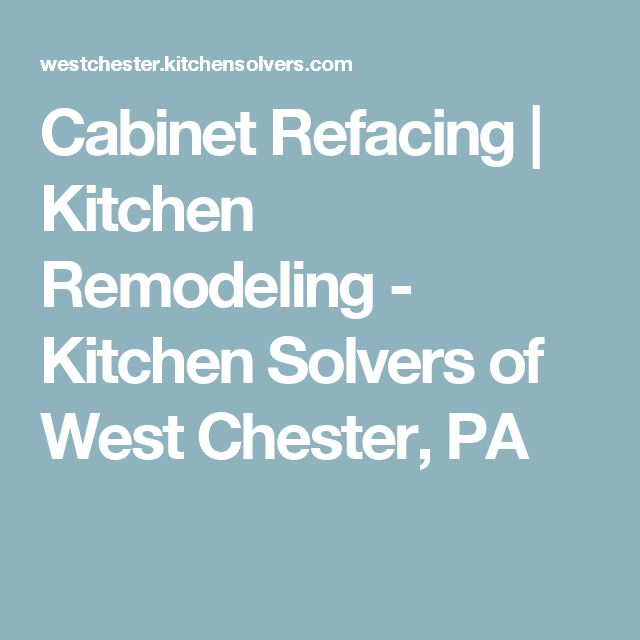Cabinet Refacing | Kitchen Remodeling - Kitchen Solvers of West Chester, PA