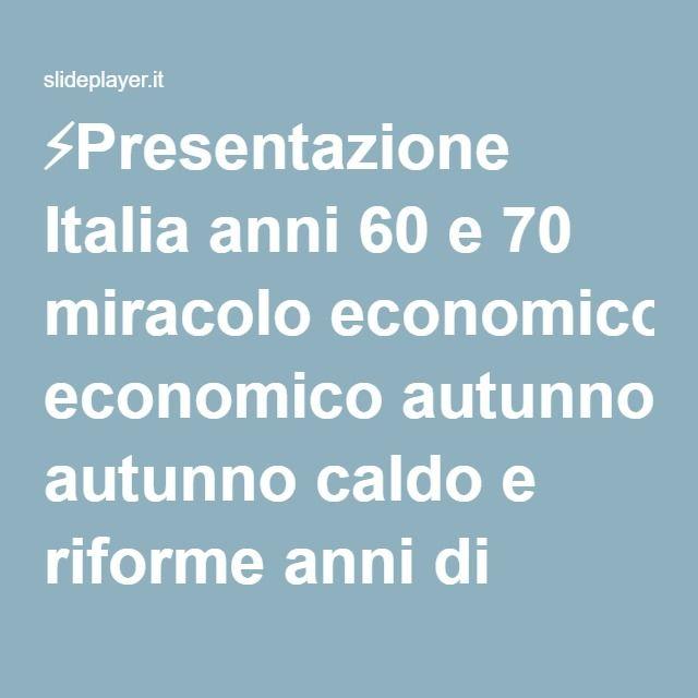 ⚡Presentazione Italia anni 60 e 70 miracolo economico autunno caldo e riforme anni di piombo.