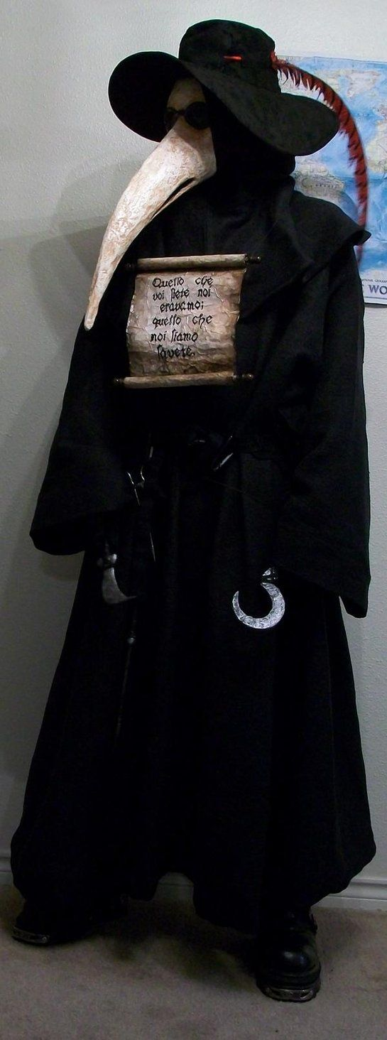 "During the Black Death & the Great Plague, doctors who visited plague victims donned a mask which resembled a vulture's beak with glass eye openings & two small nose holes. It served as a type of respirator & contained aromatic items such as dried flowers, spices, herbs, or a vinegar sponge. Historians have attributed the invention of the ""beak doctor"" costume to Charles de Lorme, who adopted the full head-to-toe protective garment in 1619, modeled after a soldier's armour."