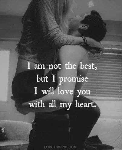 That is a promise I will never break. I don't break promises. Remember. Just don't know if I will ever be good enough.
