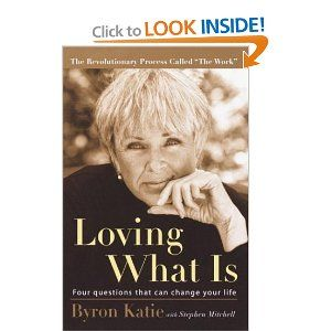 """Loving What Is""....This book changed my life"