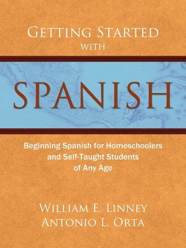 Getting Started with Spanish: Beginning Spanish for Homeschoolers and Self-Taught Students of Any Age (homeschool Spanish, teach yourself Spanish, learn Spanish at home) by William E. Linney http://www.amazon.com/dp/0979505135/ref=cm_sw_r_pi_dp_eU9.tb1NY87N9