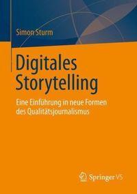 Simon Sturm: Digitales Storytelling - eine Einführung in neue Formen des Qualitätsjournalismus. 2013; Springer VS, Wiesbaden.
