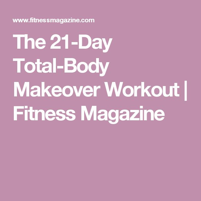 The 21-Day Total-Body Makeover Workout | Fitness Magazine