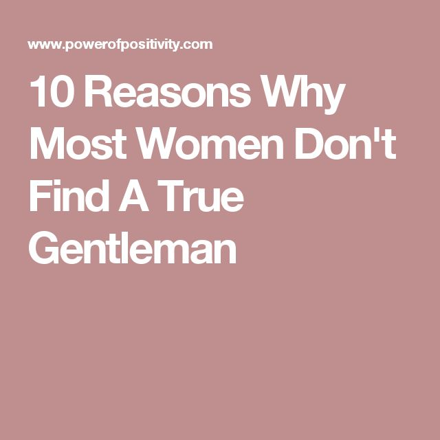 10 Reasons Why Most Women Don't Find A True Gentleman