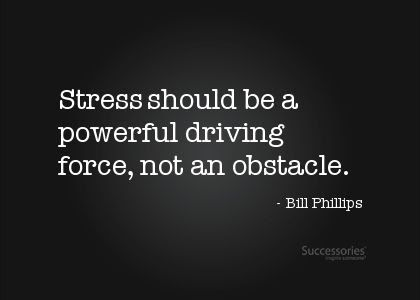 Image result for Bill phillips stress quote