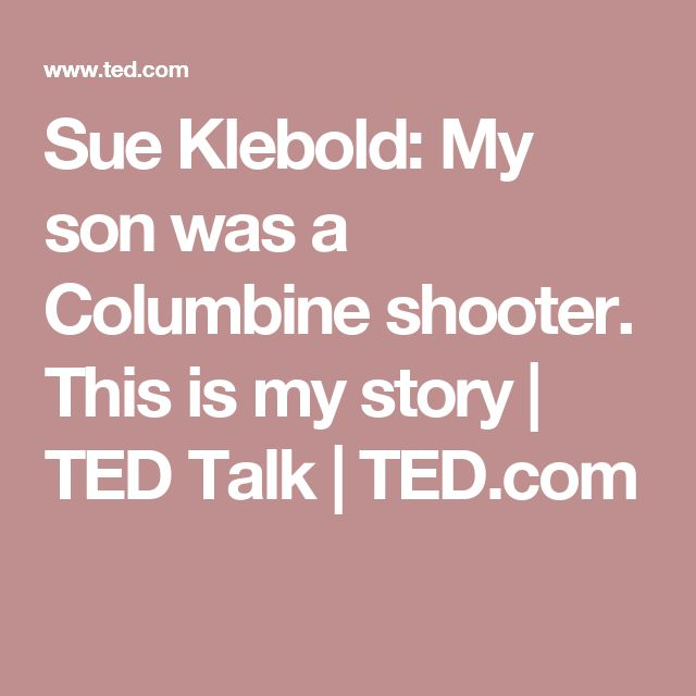 Sue Klebold: My son was a Columbine shooter. This is my story | TED Talk | TED.com