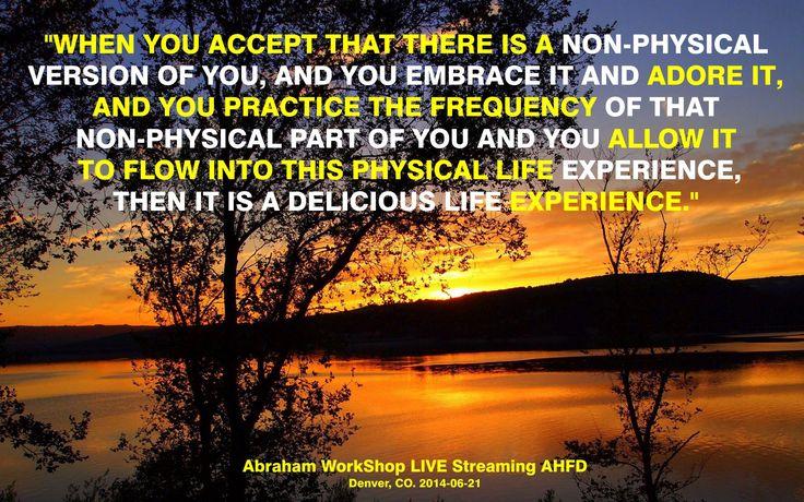 """""""Cuando aceptas que hay una versión No Física de ti, y la abrazas y la adoras, y practicas la frecuencia de esa parte No Física de ti y le PERMITES fluir hacia esta experiencia de vida física, entonces es una deliciosa experiencia de vida física."""""""
