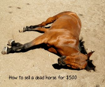 Sell a Dead Horse