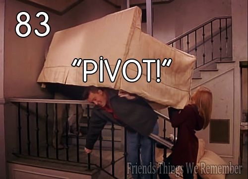 """Pivot! PIVAAAAAT!!!""  I never stop laughing through this whole clip. EVERY.SINGLE.TIME."