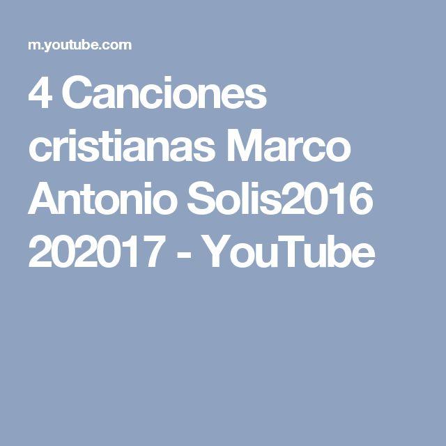 4 Canciones cristianas Marco Antonio Solis2016 202017 - YouTube