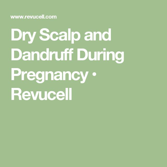 Dry Scalp and Dandruff During Pregnancy • Revucell