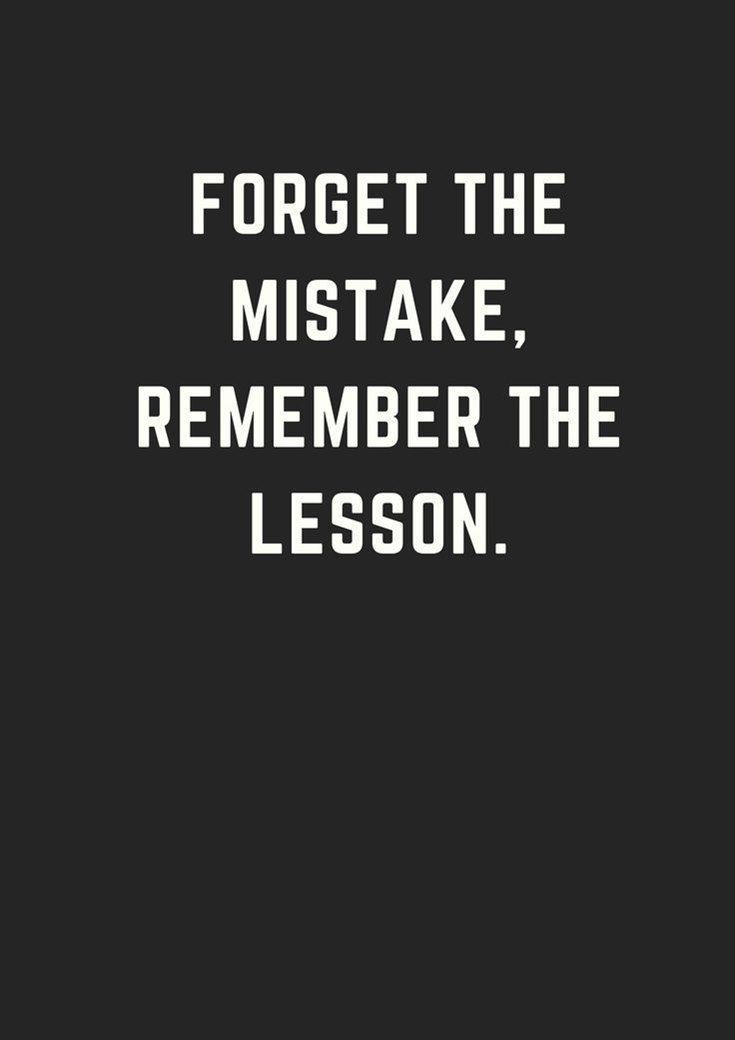 Forget The Mistake Remember The Lesson Short Inspirational Quotes Inspiring Quotes About Life Wisdom Quotes