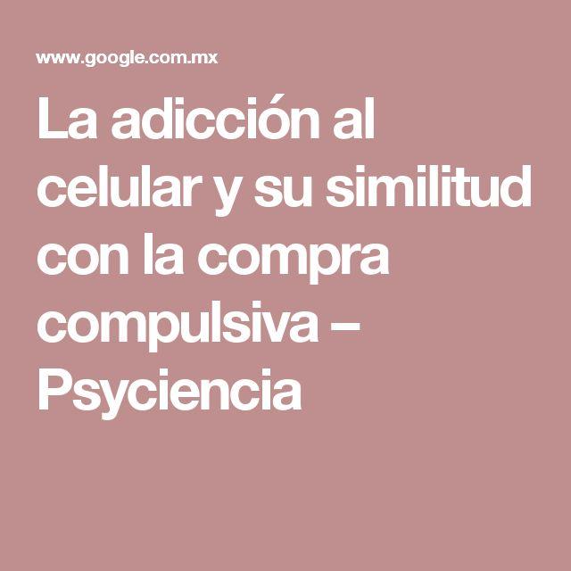 La adicción al celular y su similitud con la compra compulsiva – Psyciencia
