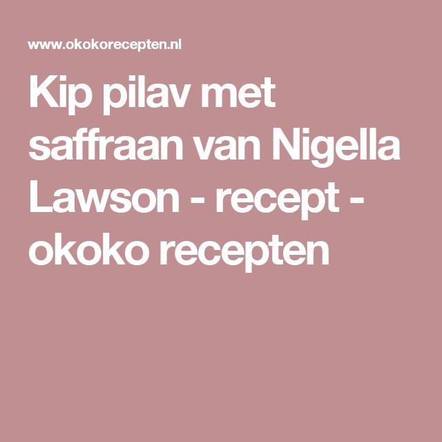 Kip pilav met saffraan van Nigella Lawson - recept - okoko recepten