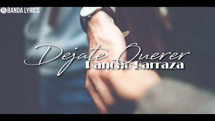 Pancho Barraza - Déjate querer | VÍDEO LYRICS 2017 - YouTube