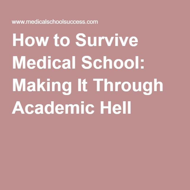 How to Survive Medical School: Making It Through Academic Hell