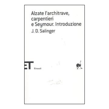 J. D. Salinger, Alzate l'architrave carpentieri e Seymour. Introduzione