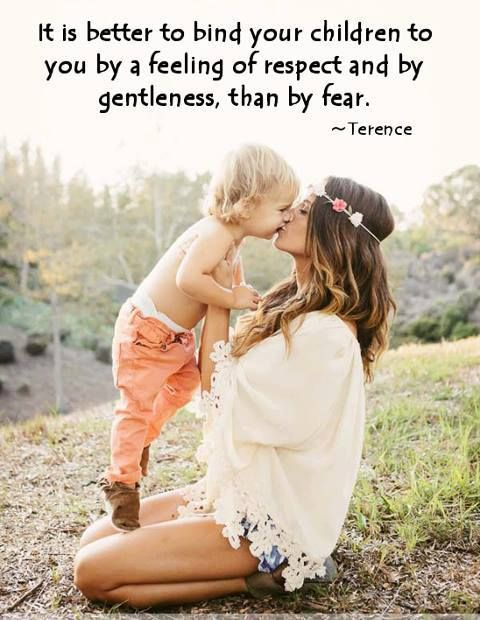 It is better to bind your children to you by a feeling of respect and by gentleness than by fear. Parenting Quote