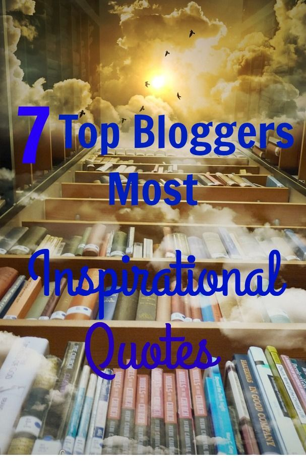 7 Top Bloggers Most Inspirational Quotes
