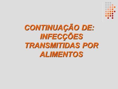 CONTINUAÇÃO DE: INFECÇÕES TRANSMITIDAS POR ALIMENTOS.
