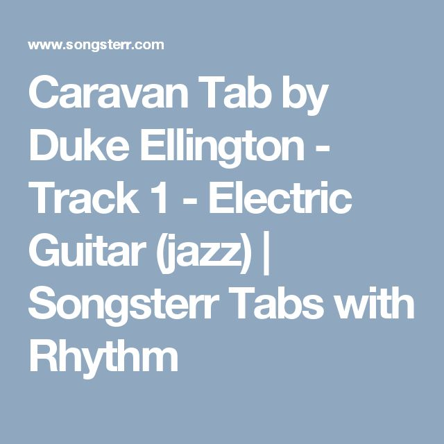 Caravan Tab by Duke Ellington - Track 1 - Electric Guitar (jazz)   Songsterr Tabs with Rhythm