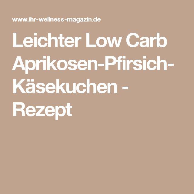 Leichter Low Carb Aprikosen-Pfirsich-Käsekuchen - Rezept