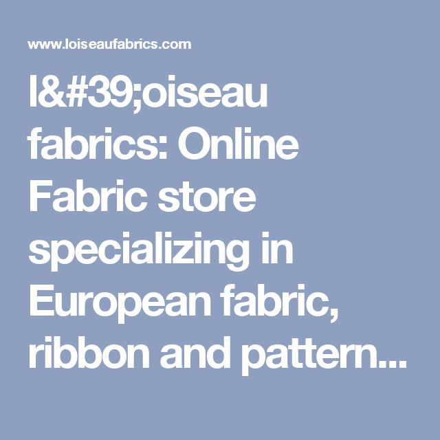 l'oiseau fabrics: Online Fabric store specializing in European fabric, ribbon and patterns and more!
