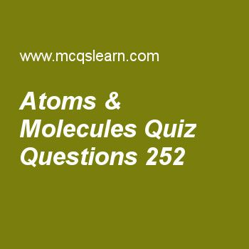 Learn quiz on atoms & molecules, chemistry quiz 252 to practice. Free chemistry MCQs questions and answers to learn atoms & molecules MCQs with answers. Practice MCQs to test knowledge on atoms and molecules, electron radius and energy derivation, kinetic molecular theory of gases, atomic radius periodic table, orbital concept worksheets.  Free atoms & molecules worksheet has multiple choice quiz questions as units by which hydrogen atom is lighter than haemoglobin is, answer key with…