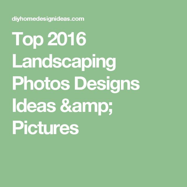 Diy Home Design Ideas Com: Top 2016 Landscaping Photos Designs Ideas & Pictures