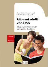 Giovani Adulti con Dsa - Libro - Diagnosi, aspetti psicologici e prospettive di sviluppo - Enrico Ghidoni