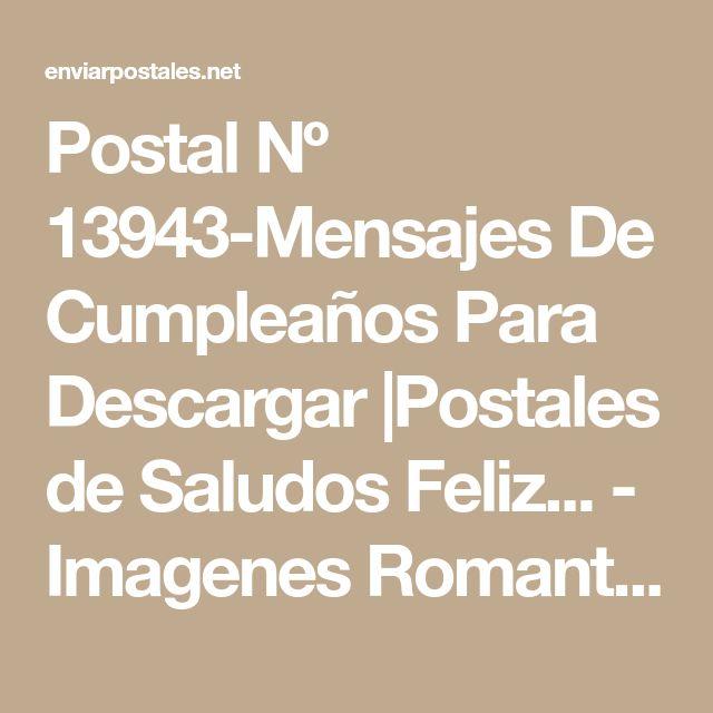 Postal Nº 13943-Mensajes De Cumpleaños Para Descargar |Postales de Saludos Feliz... - Imagenes RomanticasImagenes Romanticas