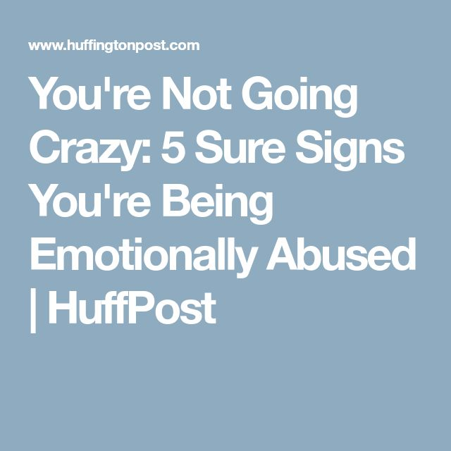 You're Not Going Crazy: 5 Sure Signs You're Being Emotionally Abused | HuffPost