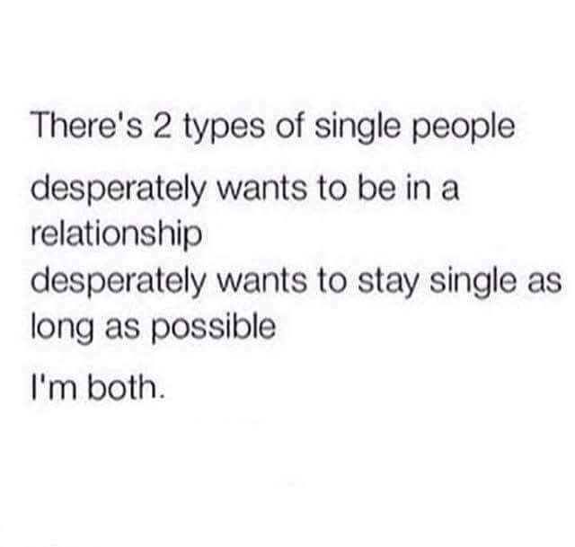 Two types of single. I'm both.
