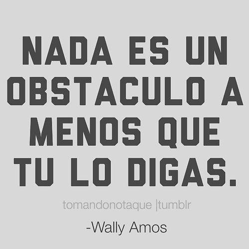 imagenes de amor Nada es un obstáculo a menos que tu lo digas. -Wally Amos