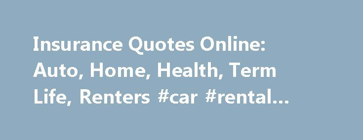 Insurance Quotes Online: Auto, Home, Health, Term Life, Renters #car #rental #germany http://car.remmont.com/insurance-quotes-online-auto-home-health-term-life-renters-car-rental-germany/  #online car insurance quotes # Compare Insurance Quotes and Save Looking for a Quick Auto Insurance Estimate? Find Cheap Auto Insurance: 5 Simple Ways to Save 5 Ways to Save on Homeowners Insurance 5 Ways to Find Lower Term Life Insurance Rates Individual Health Insurance: Just the Facts 5 Renters…