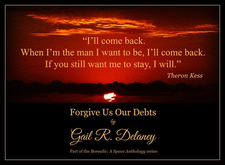 """Excerpt from """"Forgive Us Our Debts"""" (part of the 'Borealis: A Space Anthology' series) by Gail. R. Delaney ~ http://www.desertbreezepublishing.com/delaney-gail-r/"""
