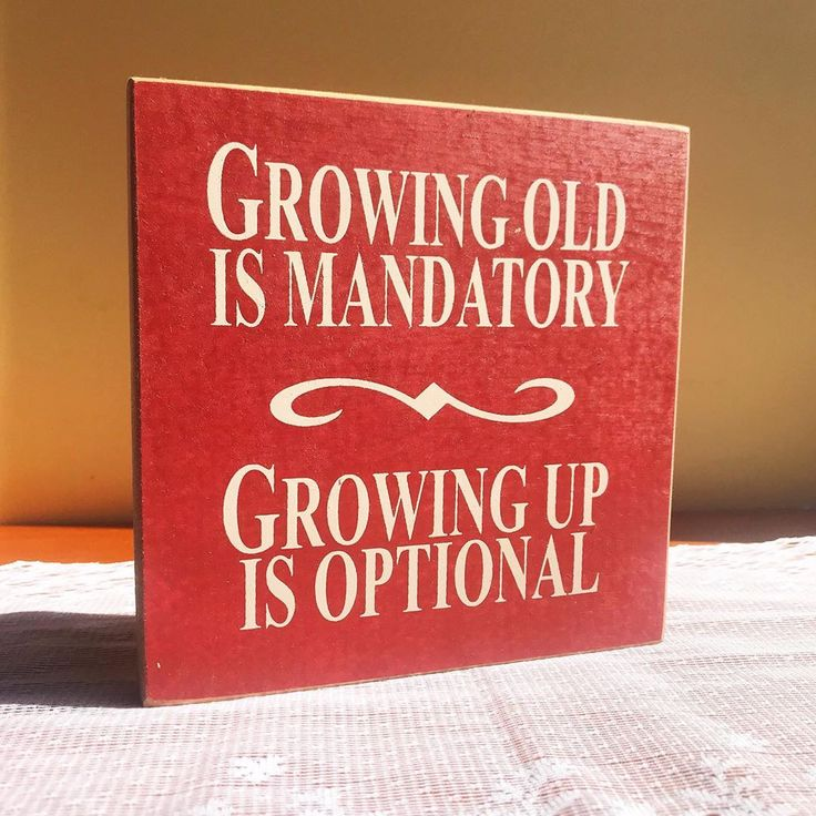 Wood Sign - Growing Old Is Mandatory Growing Up Is Optional 7x7   Wood signs, Growing old
