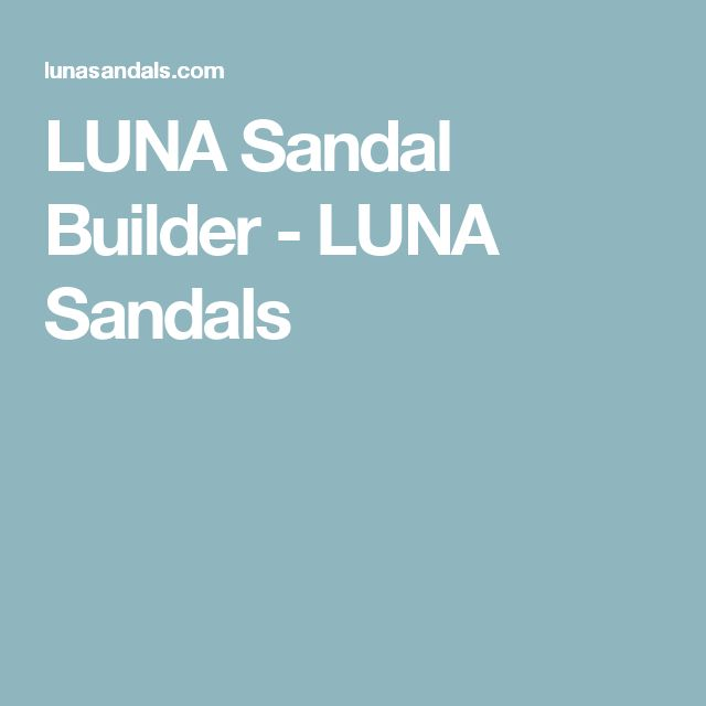 LUNA Sandal Builder - LUNA Sandals