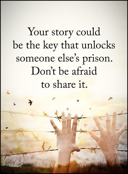 Your story could be the key that unlocks someone else's prison. Don't be afraid to share it.