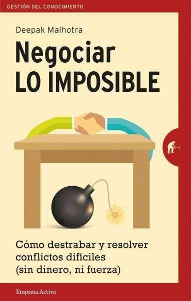 Negociar lo imposible / Negotiating The Impossible: Como Destrabar Y Resolver Conflictos Dificiles