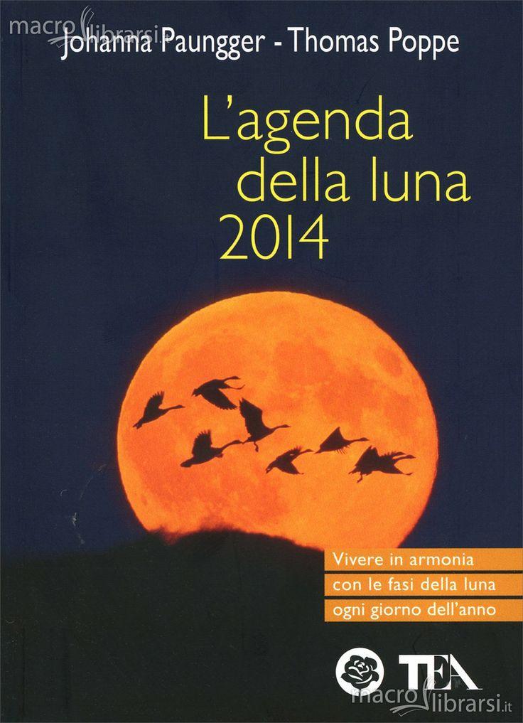 http://langolodelpersonalcoaching.blogspot.it/2013/12/lagenda-della-luna-2014-di-johanna.html L'AGENDA DELLA LUNA 2014 Vivere in armonia con le fasi della luna ogni giorno dell'anno di Johanna PAUNGGER e Thomas POPPE Recensione di Raffaele CIRUOLO è un appuntamento immancabile per affrontare un nuovo anno in armonia con noi stessi e con il mondo che ci circonda secondo i ritmi lunari ci guida nella scelta del momento giusto per svolgere con successo qualsiasi tipo di attività