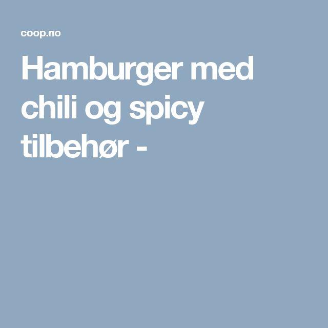 Hamburger med chili og spicy tilbehør -