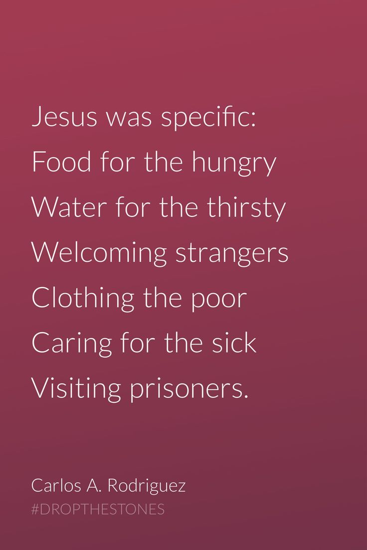 Matthew 25. Dear Church, The priorities of Jesus should be ours too. Help. Love. Serve.