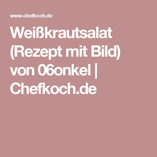 Weißkrautsalat (Rezept mit Bild) von 06onkel | Chefkoch.de