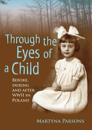 Memoir: Through the Eyes of a Child: Before, During and After WW2 In Poland (True Story) (Biographies and Memoirs of Women Book 1) by Martyna Parsons  **** Grab your copy now! Amazon Kindle Free Promotion Friday 25th Sep - Sunday 27th Sep *****  # women # http://www.amazon.com/dp/1514684217/ref=sr_1_1?keywords=martyna+parsons